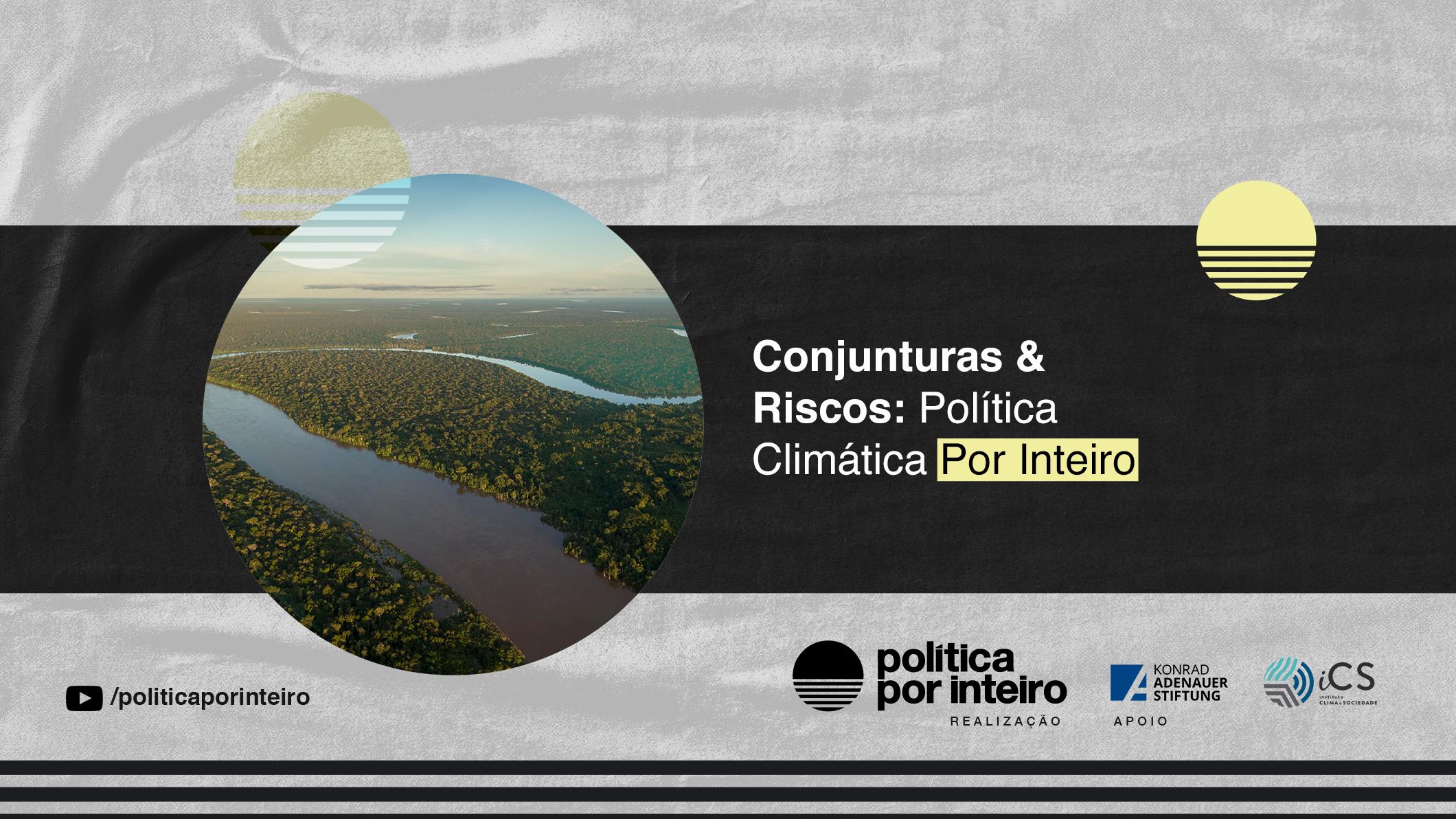 Conjunturas & Riscos: Política Climática Por Inteiro | 2 de fevereiro, às 10h30